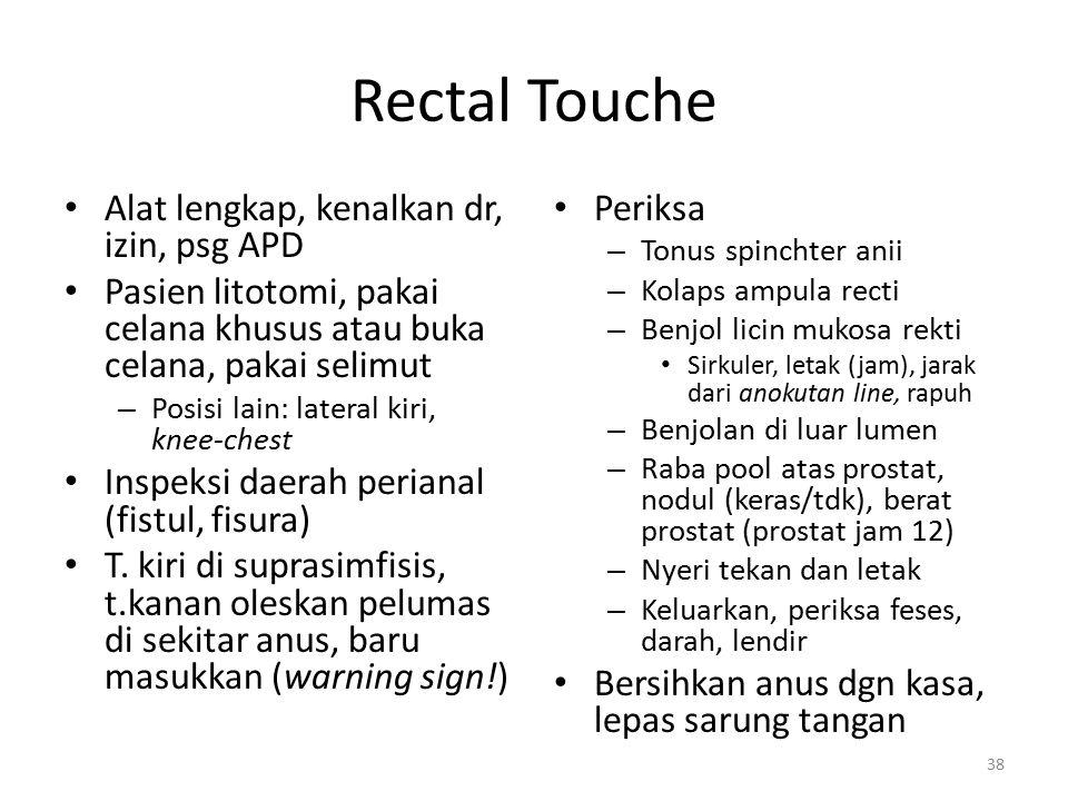 Rectal Touche Alat lengkap, kenalkan dr, izin, psg APD Pasien litotomi, pakai celana khusus atau buka celana, pakai selimut – Posisi lain: lateral kir