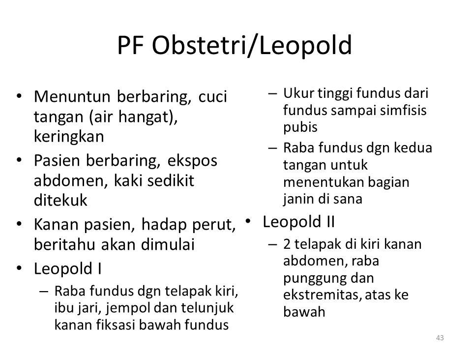 PF Obstetri/Leopold Menuntun berbaring, cuci tangan (air hangat), keringkan Pasien berbaring, ekspos abdomen, kaki sedikit ditekuk Kanan pasien, hadap