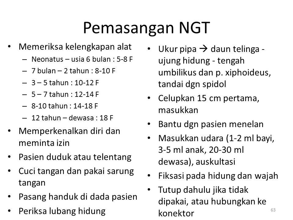 Pemasangan NGT Memeriksa kelengkapan alat – Neonatus – usia 6 bulan : 5-8 F – 7 bulan – 2 tahun : 8-10 F – 3 – 5 tahun : 10-12 F – 5 – 7 tahun : 12-14