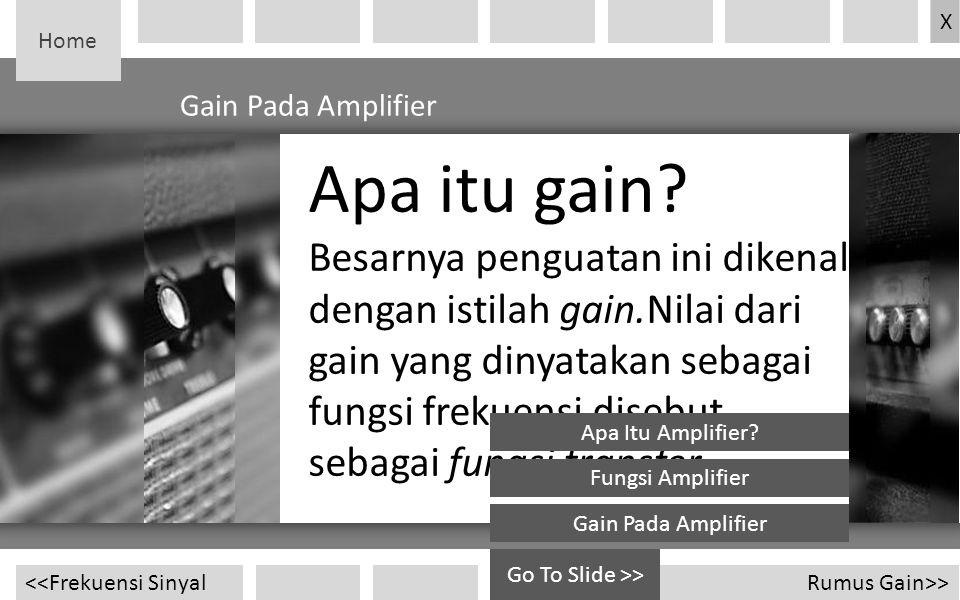 Home Rumus Gain>> Apa itu gain? Besarnya penguatan ini dikenal dengan istilah gain.Nilai dari gain yang dinyatakan sebagai fungsi frekuensi disebut se
