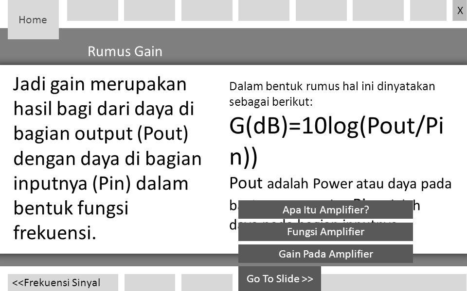 Home <<Frekuensi Sinyal Dalam bentuk rumus hal ini dinyatakan sebagai berikut: G(dB)=10log(Pout/Pi n)) Pout adalah Power atau daya pada bagian output,