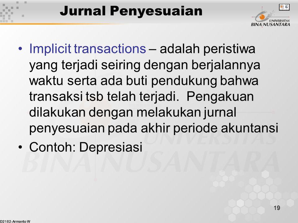 D2182-Armanto W 18 Jurnal Penyesuaian Explicit transactions – adalah transaksi yang bersifat eksplisit, misalnya penerimaan dan pengeluaran kas, pembe