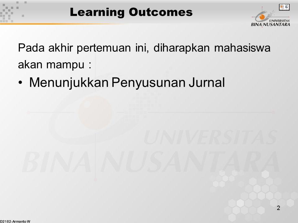 D2182-Armanto W 2 Learning Outcomes Pada akhir pertemuan ini, diharapkan mahasiswa akan mampu : Menunjukkan Penyusunan Jurnal