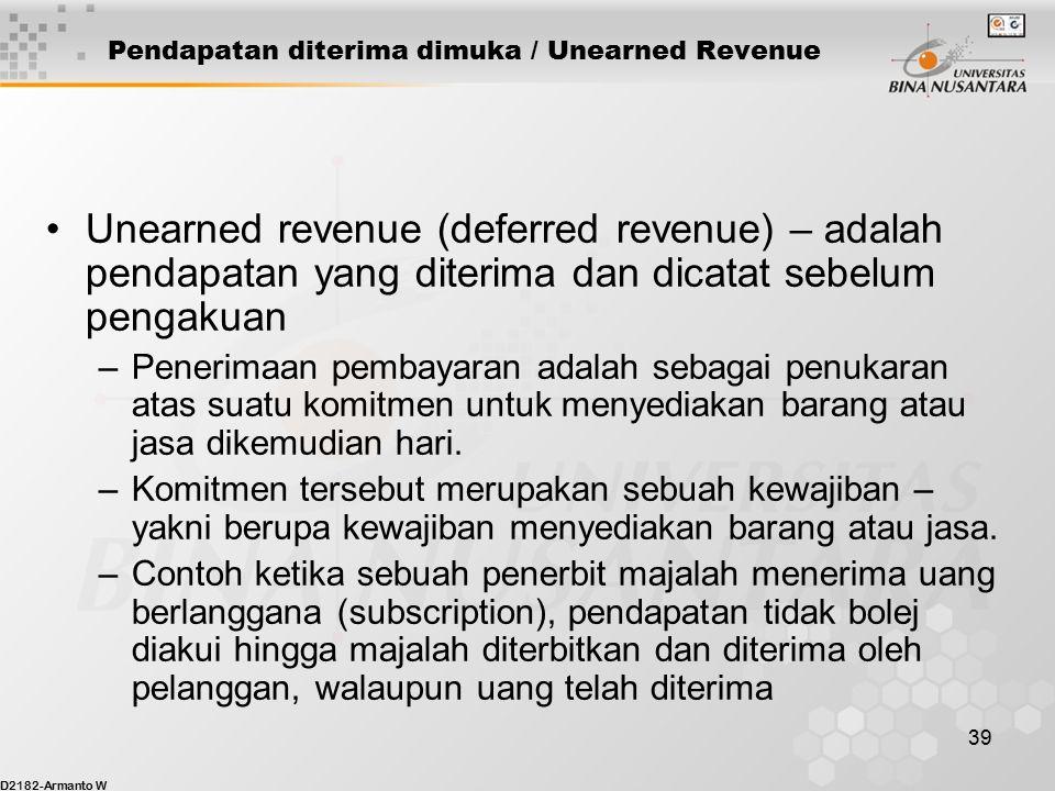 D2182-Armanto W 38 Proses Jurnal Penyesuaian Akrual atas pendapatan yg belum diterima –Penyesuaian dilakukan sebelum arus kas. Berlalunya waktu dan Pe