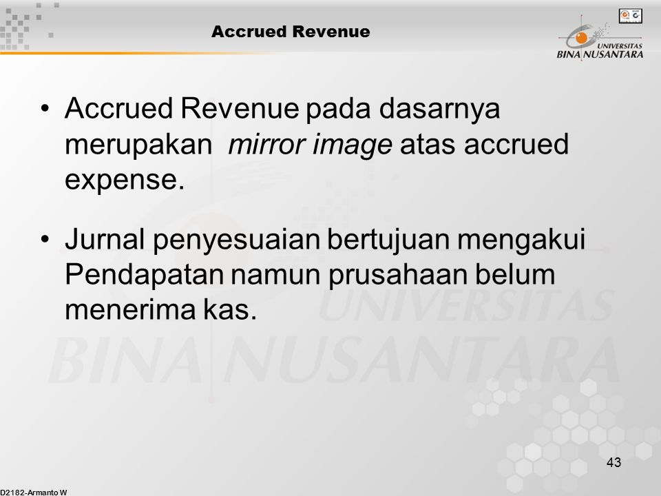 D2182-Armanto W 42 Pendapatan diterima dimuka / Unearned Revenue Transaksi beban dibayar dimuka dan pendaptan diterima dimuka pada dasarnya mirip baya