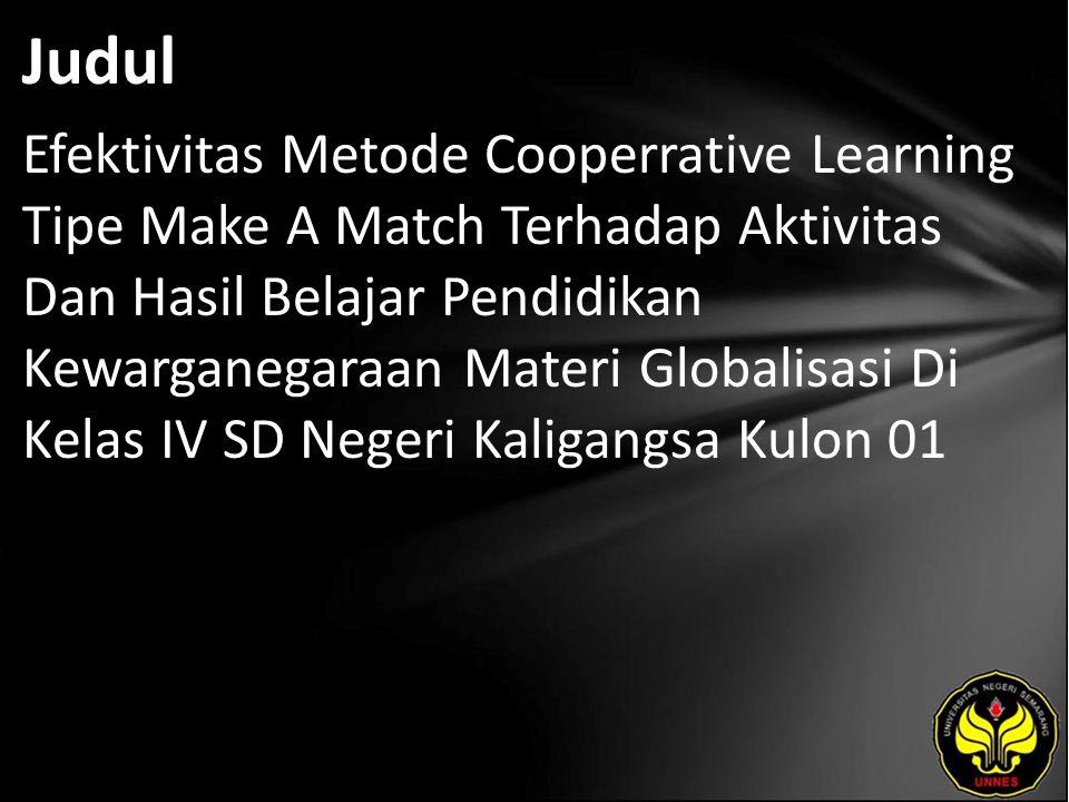 Judul Efektivitas Metode Cooperrative Learning Tipe Make A Match Terhadap Aktivitas Dan Hasil Belajar Pendidikan Kewarganegaraan Materi Globalisasi Di Kelas IV SD Negeri Kaligangsa Kulon 01
