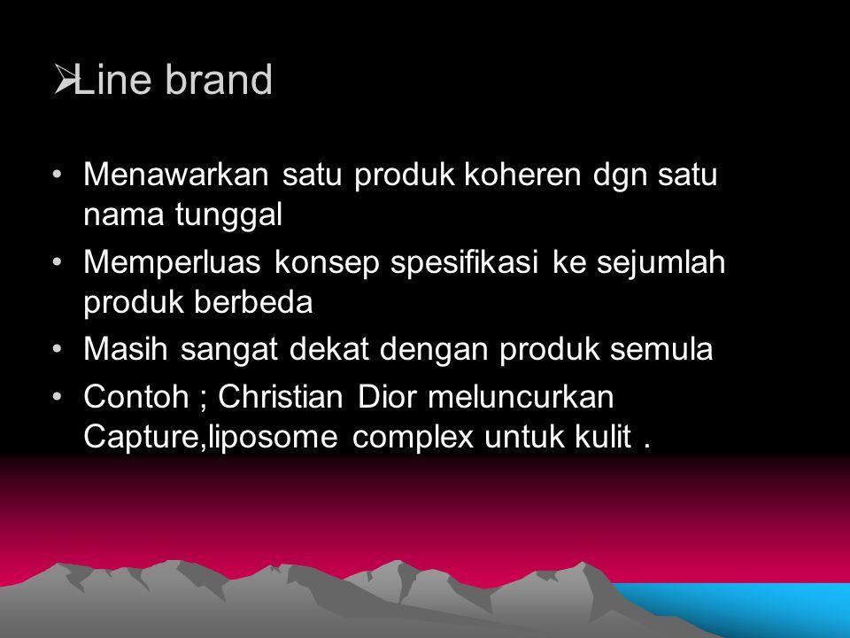  Line brand Menawarkan satu produk koheren dgn satu nama tunggal Memperluas konsep spesifikasi ke sejumlah produk berbeda Masih sangat dekat dengan p