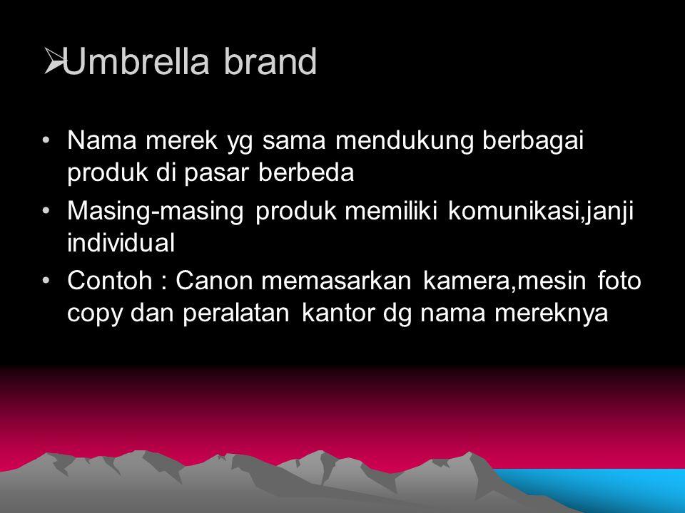  Umbrella brand Nama merek yg sama mendukung berbagai produk di pasar berbeda Masing-masing produk memiliki komunikasi,janji individual Contoh : Cano