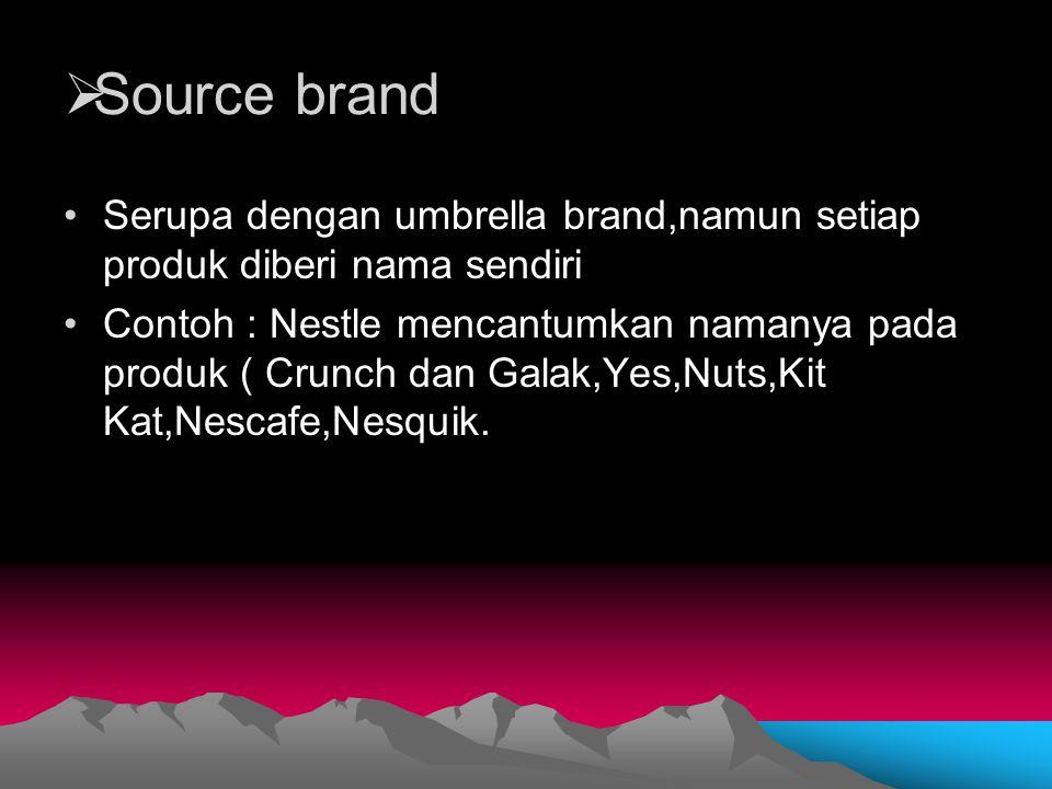  Source brand Serupa dengan umbrella brand,namun setiap produk diberi nama sendiri Contoh : Nestle mencantumkan namanya pada produk ( Crunch dan Gala