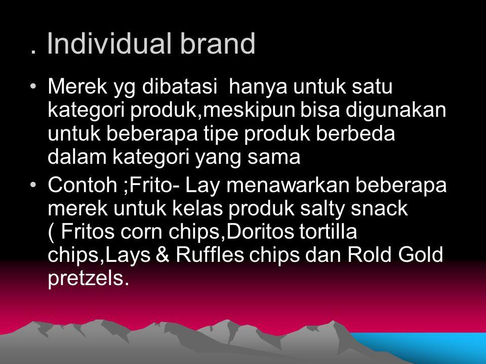. Individual brand Merek yg dibatasi hanya untuk satu kategori produk,meskipun bisa digunakan untuk beberapa tipe produk berbeda dalam kategori yang s