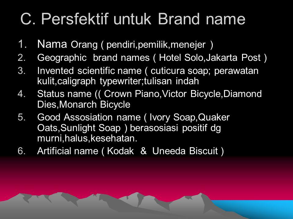 C. Persfektif untuk Brand name 1.Nama Orang ( pendiri,pemilik,menejer ) 2.Geographic brand names ( Hotel Solo,Jakarta Post ) 3.Invented scientific nam