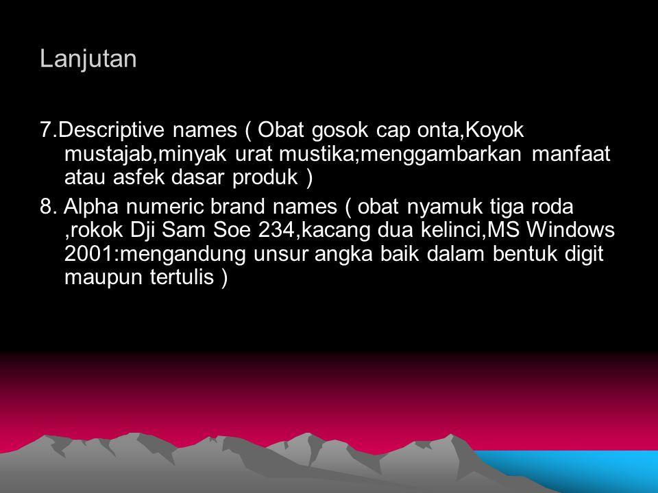 Lanjutan 7.Descriptive names ( Obat gosok cap onta,Koyok mustajab,minyak urat mustika;menggambarkan manfaat atau asfek dasar produk ) 8. Alpha numeric
