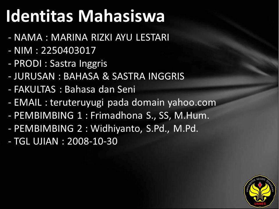 Identitas Mahasiswa - NAMA : MARINA RIZKI AYU LESTARI - NIM : 2250403017 - PRODI : Sastra Inggris - JURUSAN : BAHASA & SASTRA INGGRIS - FAKULTAS : Bahasa dan Seni - EMAIL : teruteruyugi pada domain yahoo.com - PEMBIMBING 1 : Frimadhona S., SS, M.Hum.