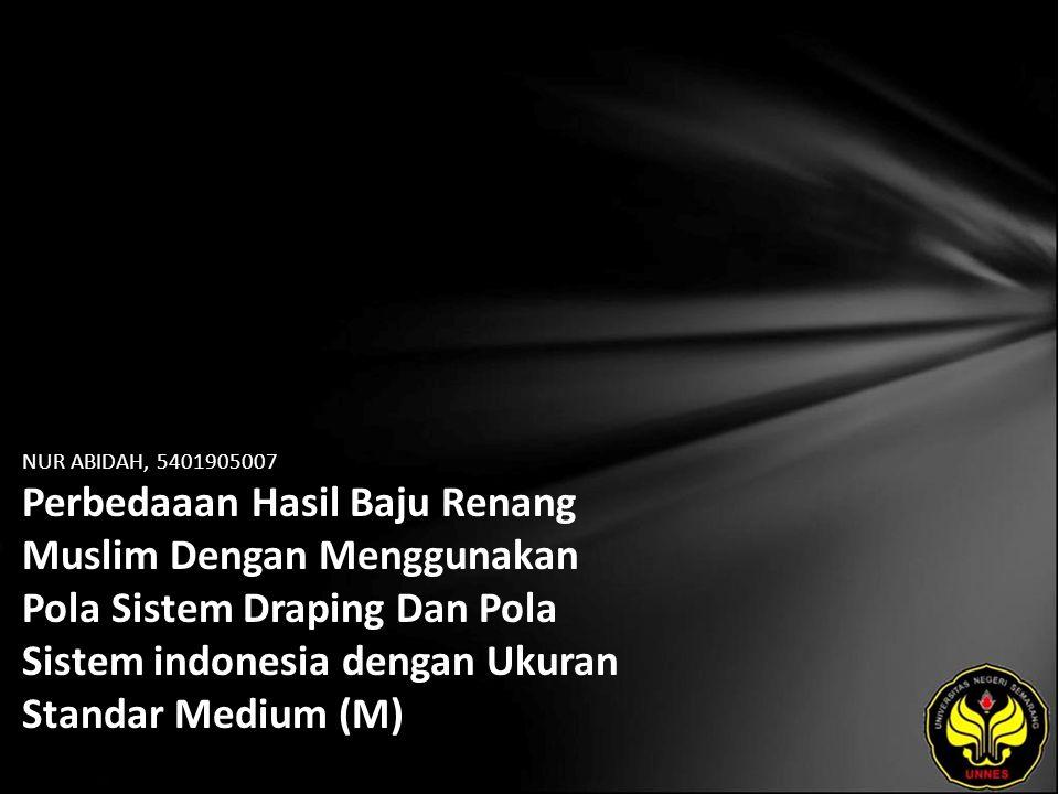 NUR ABIDAH, 5401905007 Perbedaaan Hasil Baju Renang Muslim Dengan Menggunakan Pola Sistem Draping Dan Pola Sistem indonesia dengan Ukuran Standar Medi