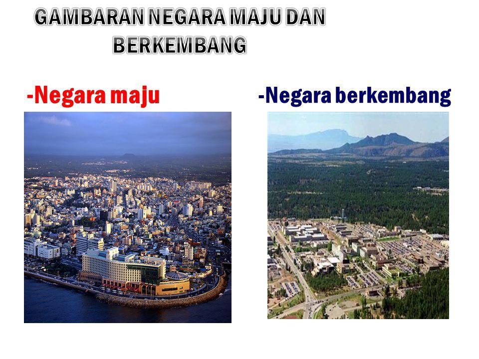 -Negara maju -Negara berkembang