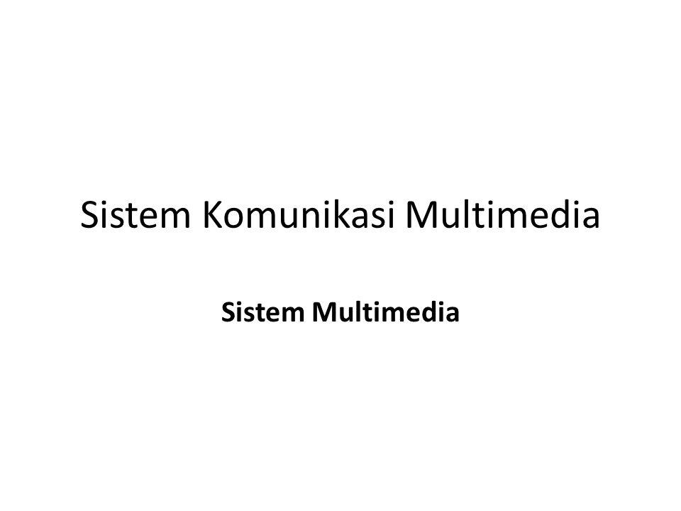 Sistem Komunikasi Multimedia Sistem Multimedia