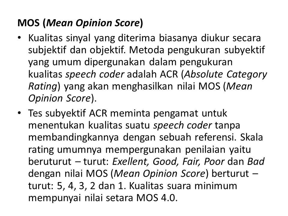 MOS (Mean Opinion Score) Kualitas sinyal yang diterima biasanya diukur secara subjektif dan objektif. Metoda pengukuran subyektif yang umum dipergunak