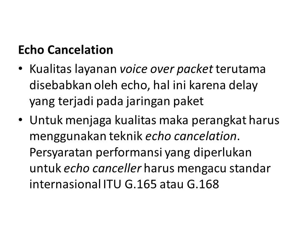 Echo Cancelation Kualitas layanan voice over packet terutama disebabkan oleh echo, hal ini karena delay yang terjadi pada jaringan paket Untuk menjaga