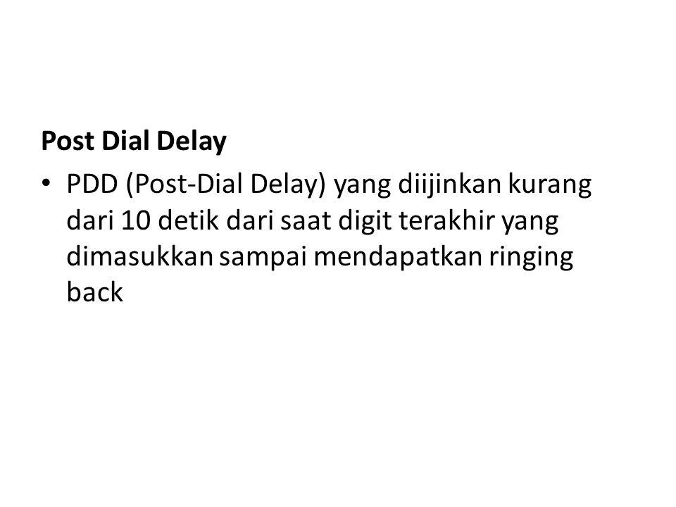 Post Dial Delay PDD (Post-Dial Delay) yang diijinkan kurang dari 10 detik dari saat digit terakhir yang dimasukkan sampai mendapatkan ringing back