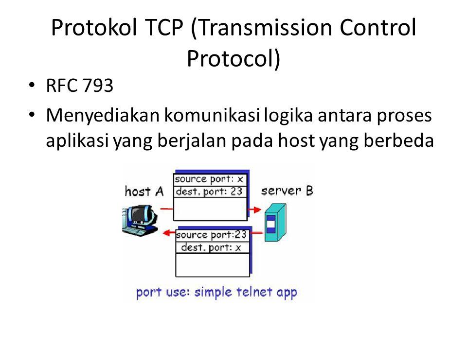 Protokol TCP (Transmission Control Protocol) RFC 793 Menyediakan komunikasi logika antara proses aplikasi yang berjalan pada host yang berbeda