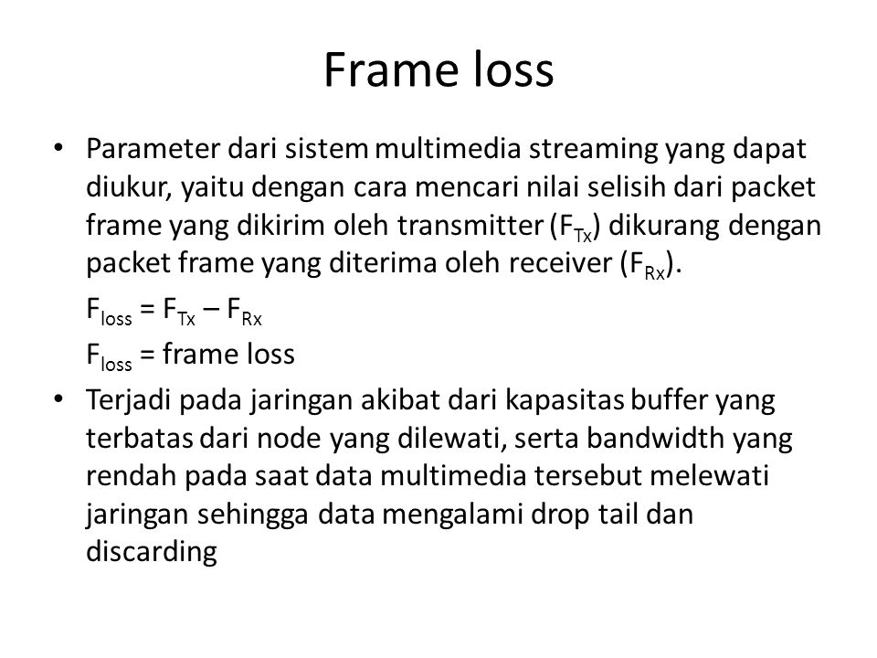 Frame loss Parameter dari sistem multimedia streaming yang dapat diukur, yaitu dengan cara mencari nilai selisih dari packet frame yang dikirim oleh t