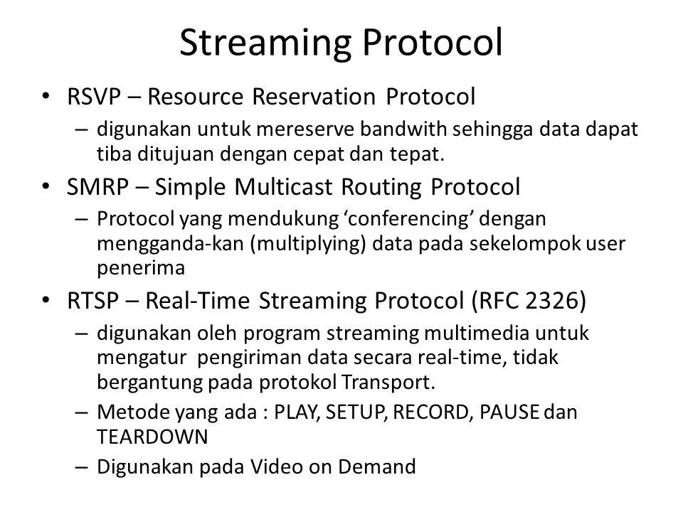 Streaming Protocol RSVP – Resource Reservation Protocol – digunakan untuk mereserve bandwith sehingga data dapat tiba ditujuan dengan cepat dan tepat.