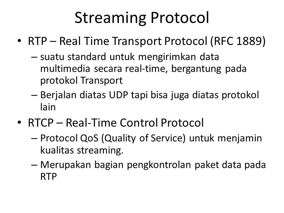 Streaming Protocol RTP – Real Time Transport Protocol (RFC 1889) – suatu standard untuk mengirimkan data multimedia secara real-time, bergantung pada