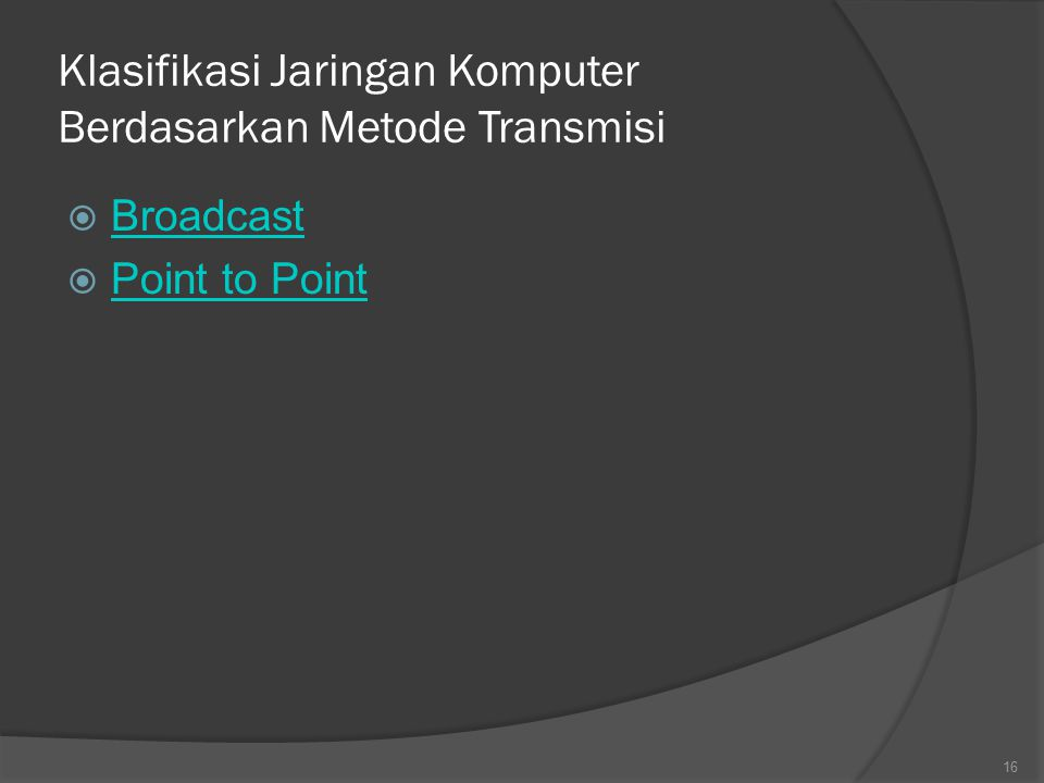 Klasifikasi Jaringan Komputer Berdasarkan Metode Transmisi  Broadcast Broadcast  Point to Point Point to Point 16