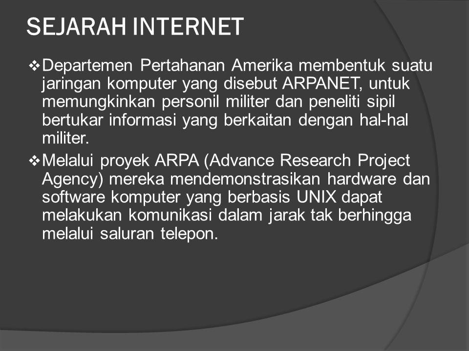 SEJARAH INTERNET  Departemen Pertahanan Amerika membentuk suatu jaringan komputer yang disebut ARPANET, untuk memungkinkan personil militer dan peneliti sipil bertukar informasi yang berkaitan dengan hal-hal militer.