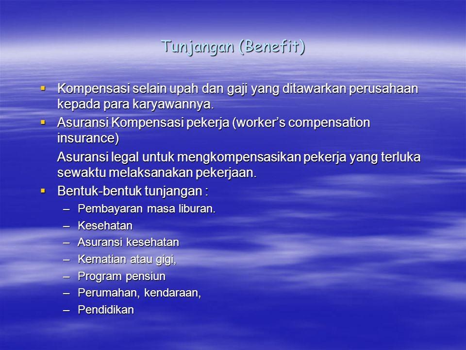 Tunjangan (Benefit)  Kompensasi selain upah dan gaji yang ditawarkan perusahaan kepada para karyawannya.  Asuransi Kompensasi pekerja (worker's comp