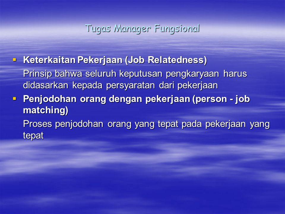 Tugas Manager Fungsional  Keterkaitan Pekerjaan (Job Relatedness) Prinsip bahwa seluruh keputusan pengkaryaan harus didasarkan kepada persyaratan dar