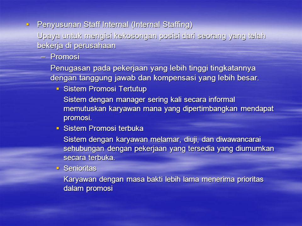  Penyusunan Staff Internal (Internal Staffing) Upaya untuk mengisi kekosongan posisi dari seorang yang telah bekerja di perusahaan –Promosi Penugasan