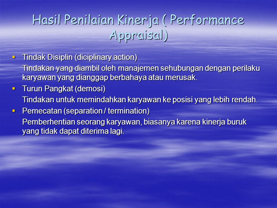 Hasil Penilaian Kinerja ( Performance Appraisal)  Tindak Disiplin (diciplinary action) Tindakan yang diambil oleh manajemen sehubungan dengan perilak