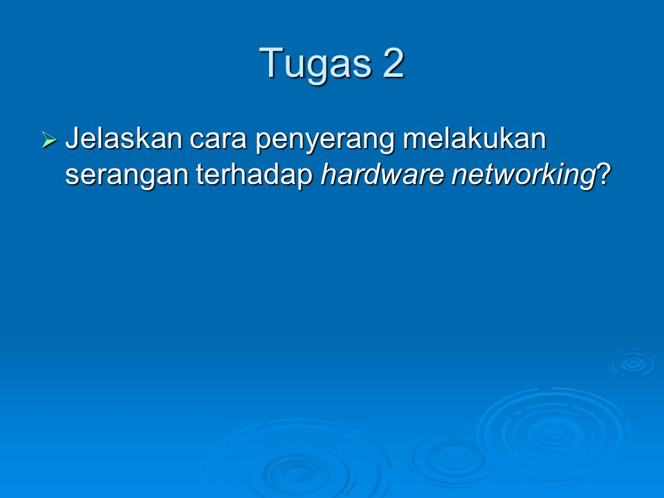 Tugas 2  Jelaskan cara penyerang melakukan serangan terhadap hardware networking?