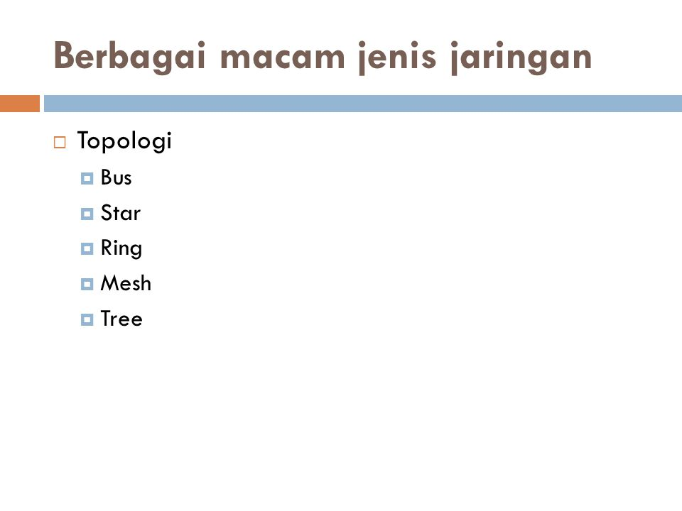  Topologi  Bus  Star  Ring  Mesh  Tree Berbagai macam jenis jaringan