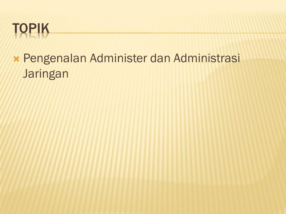  Tugas dan tanggung jawab seorang administrator  Layanan-layanan di jaringan