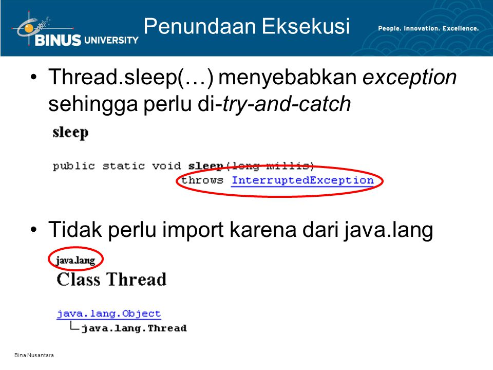 Bina Nusantara Penundaan Eksekusi Thread.sleep(…) menyebabkan exception sehingga perlu di-try-and-catch Tidak perlu import karena dari java.lang