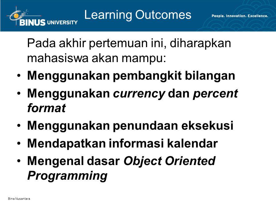 Bina Nusantara Learning Outcomes Pada akhir pertemuan ini, diharapkan mahasiswa akan mampu: Menggunakan pembangkit bilangan Menggunakan currency dan percent format Menggunakan penundaan eksekusi Mendapatkan informasi kalendar Mengenal dasar Object Oriented Programming