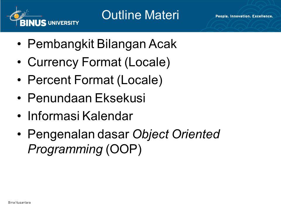 Bina Nusantara Outline Materi Pembangkit Bilangan Acak Currency Format (Locale) Percent Format (Locale) Penundaan Eksekusi Informasi Kalendar Pengenalan dasar Object Oriented Programming (OOP)