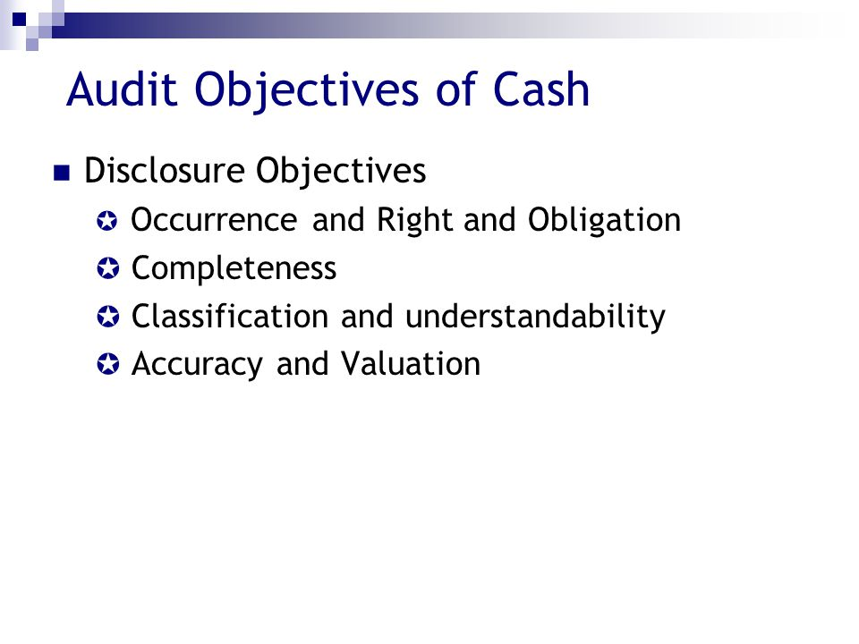 The Importance of Audit of Cash Most of transactions involve and end up in Cash Cash is the most favorite asset to be cheated (fraud) Cash does not have any title (no ownership certification)
