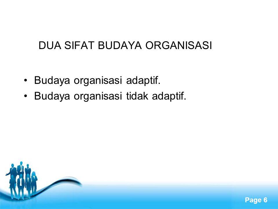 Page 6 DUA SIFAT BUDAYA ORGANISASI Budaya organisasi adaptif. Budaya organisasi tidak adaptif.