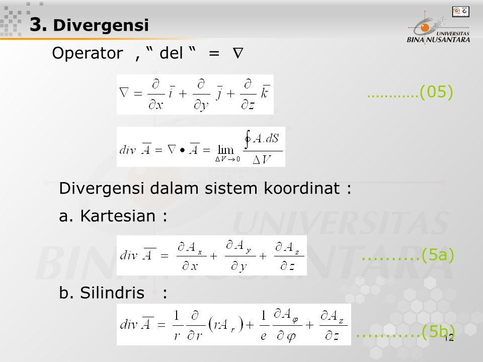 12 3. Divergensi Operator, del =  …………(05) Divergensi dalam sistem koordinat : a.