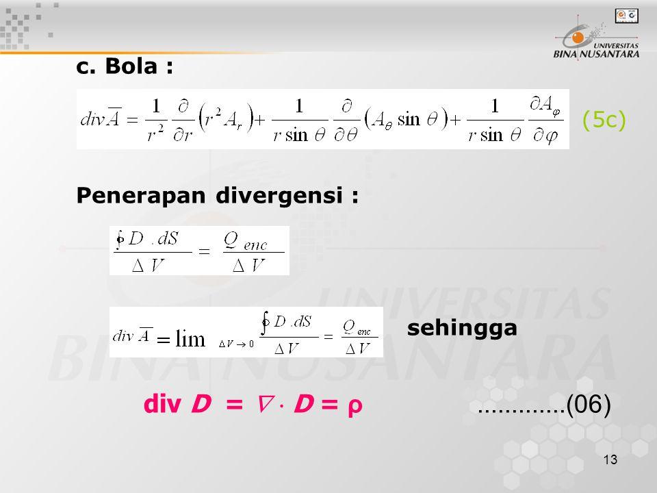 13 c. Bola : (5c) Penerapan divergensi : sehingga div D =   D = ρ.............(06)