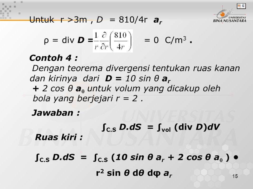 15 Untuk r >3m, D = 810/4r a r ρ = div D = = 0 C/m 3.