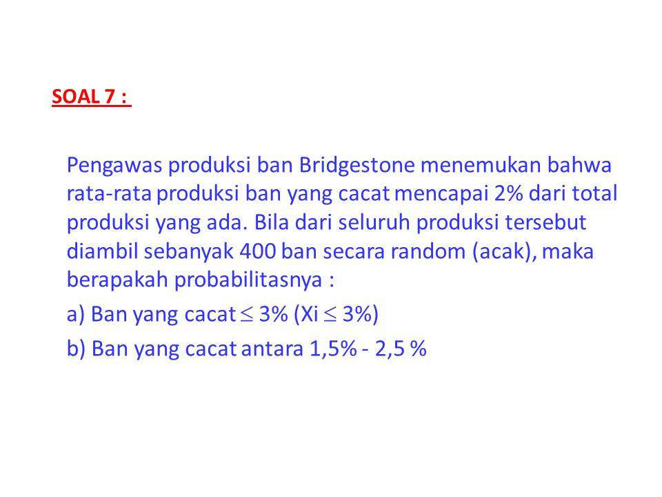 SOAL 7 : Pengawas produksi ban Bridgestone menemukan bahwa rata-rata produksi ban yang cacat mencapai 2% dari total produksi yang ada. Bila dari selur