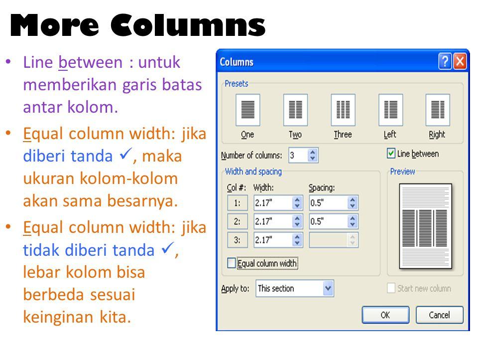 Line between : untuk memberikan garis batas antar kolom. Equal column width: jika diberi tanda, maka ukuran kolom-kolom akan sama besarnya. Equal colu