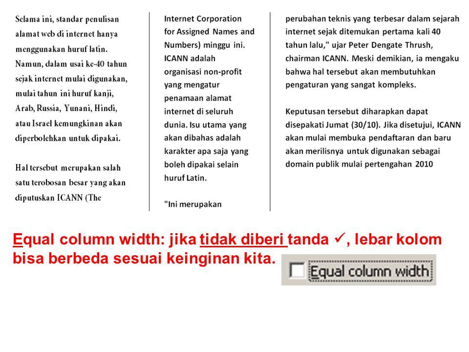 Equal column width: jika tidak diberi tanda, lebar kolom bisa berbeda sesuai keinginan kita.