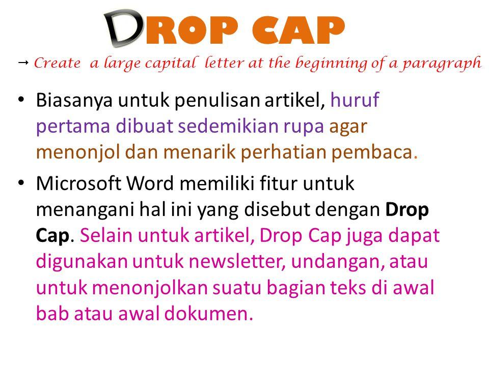 ROP CAP Biasanya untuk penulisan artikel, huruf pertama dibuat sedemikian rupa agar menonjol dan menarik perhatian pembaca. Microsoft Word memiliki fi