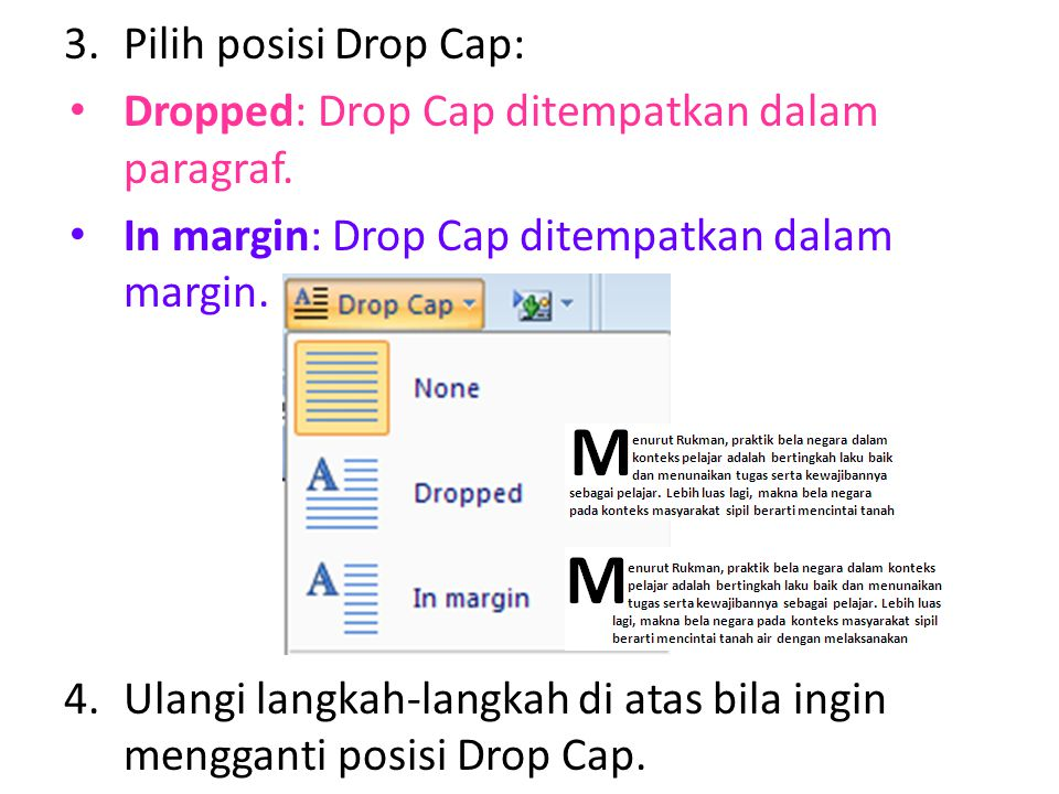 3.Pilih posisi Drop Cap: Dropped: Drop Cap ditempatkan dalam paragraf. In margin: Drop Cap ditempatkan dalam margin. 4.Ulangi langkah-langkah di atas