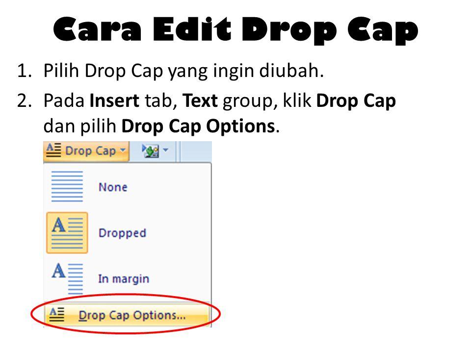Cara Edit Drop Cap 1.Pilih Drop Cap yang ingin diubah. 2.Pada Insert tab, Text group, klik Drop Cap dan pilih Drop Cap Options.